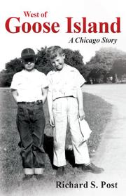 West of Goose Island: A Chicago Story by Richard Stanley Post