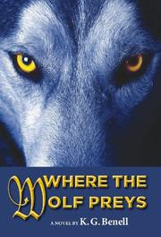 WHERE THE WOLF PREYS by K.G. Benell