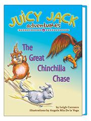 Juicy Jack Adventures: The Great Chinchilla Chase by Leigh Carrasco