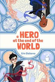 A HERO AT THE END OF THE WORLD by Erin Claiborne