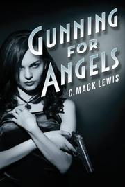 Gunning For Angels by C. Mack Lewis