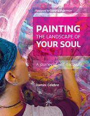 Painting the Landscape of Your Soul by Damini Celebre