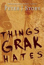 THINGS GRAK HATES by Peter J Story