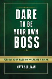 Dare To Be Your Own Boss by Maya Sullivan