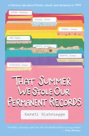 THAT SUMMER WE STOLE OUR PERMANENT RECORDS by Kersti Niebruegge