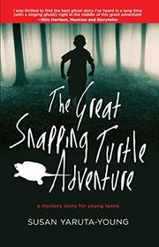 The Great Snapping Turtle Adventure by Susan Yaruta-Young