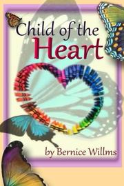 CHILD OF THE HEART by Bernice Willms