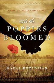 AS THE POPPIES BLOOMED by Maral Boyadjian