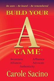 Build Your A-Game by Carole Sacino
