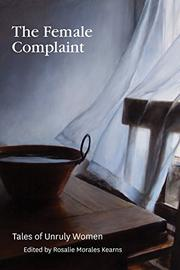 THE FEMALE COMPLAINT by Rosalie Morales Kearns