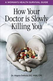 HOW YOUR DOCTOR IS SLOWLY KILLING YOU by Angela DeRosa