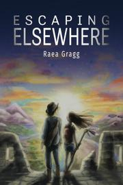 Escaping Elsewhere by Raea Gragg