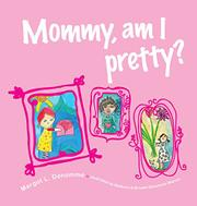 Mommy, am I pretty? by Margot L. Denomme