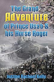 THE GRAND ADVENTURE OF PRINCE USAB & HIS HORSE ROGER by Justine R. Kelly