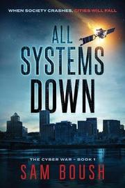 ALL SYSTEMS DOWN by Sam  Boush