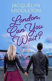 LONDON, CAN YOU WAIT? by Jacquelyn Middleton