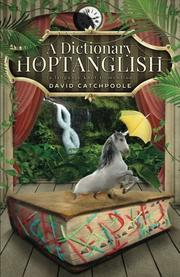 A DICTIONARY OF HOPTANGLISH by David J. Catchpoole