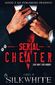 The Serial Cheater by Silk White