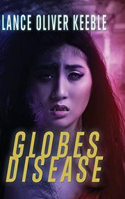 Globes Disease by Lance Oliver Keeble