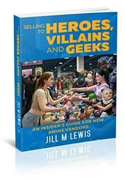 Selling to Heroes, Villains and Geeks by Jill M. Lewis