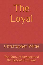 THE LOYAL by Christopher  Wilde