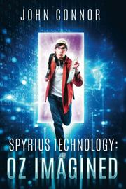 Spyrius Technology: Oz Imagined by John Connor