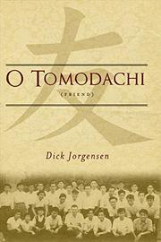 O Tomodachi by Dick Jorgensen
