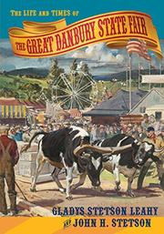 The Life and Times of the Great Danbury State Fair by Gladys Stetson Leahy