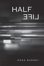 HALF LIFE by Dana Barney