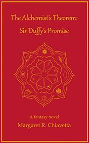 The Alchemist's Theorem: Sir Duffy's Promise by Margaret R. Chiavetta