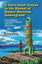 A ONCE-DEAD GENIUS IN THE KENNEL OF MASTER MORTICUE AMBERGRAND by R. Gary Raham