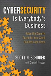CYBERSECURITY IS EVERYBODY'S BUSINESS by Scott N. Schober