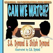 CAN WE WATCH? by S.A. Dymond