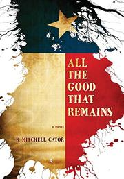All The Good That Remains by B. Mitchell Cator