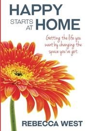 HAPPY STARTS AT HOME by Rebecca  West