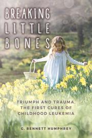 BREAKING LITTLE BONES by G. Bennett Humphrey