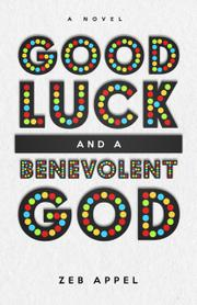 GOOD LUCK AND A BENEVOLENT GOD by Zeb  Appel