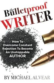 THE BULLETPROOF WRITER by Michael Alvear