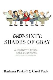 OVER-SIXTY: SHADES OF GRAY by Barbara  Paskoff