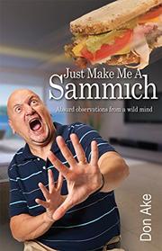JUST MAKE ME A SAMMICH by Don Ake