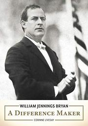 WILLIAM JENNINGS BRYAN by Corinne  Livesay