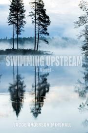 SWIMMING UPSTREAM by Jacob  Anderson-Minshall