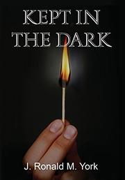 KEPT IN THE DARK by J. Ronald M. York