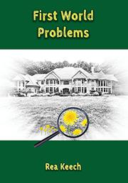 FIRST WORLD PROBLEMS by Rea Keech