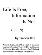 LIFE IS FREE, INFORMATION IS NOT by Francis Hsu