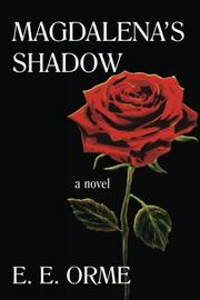 MAGDALENA'S SHADOW by E.E. Orme