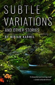 SUBTLE VARIATIONS AND OTHER STORIES by Miriam Karmel