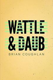 WATTLE & DAUB by Brian Coughlan
