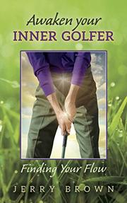 AWAKEN YOUR INNER GOLFER by Jerry  Brown