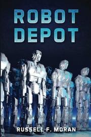 ROBOT DEPOT by Russell F. Moran